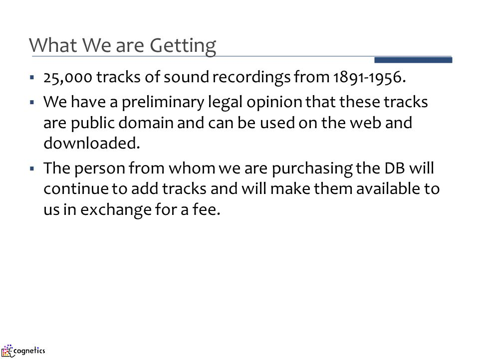  25,000 tracks of sound recordings from 1891-1956.  We have a preliminary legal opinion that these tracks are public domain and can be used on the w