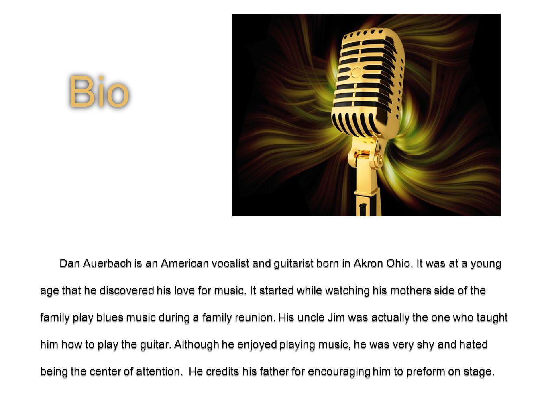 Bio Dan Auerbach is an American vocalist and guitarist born in Akron Ohio.