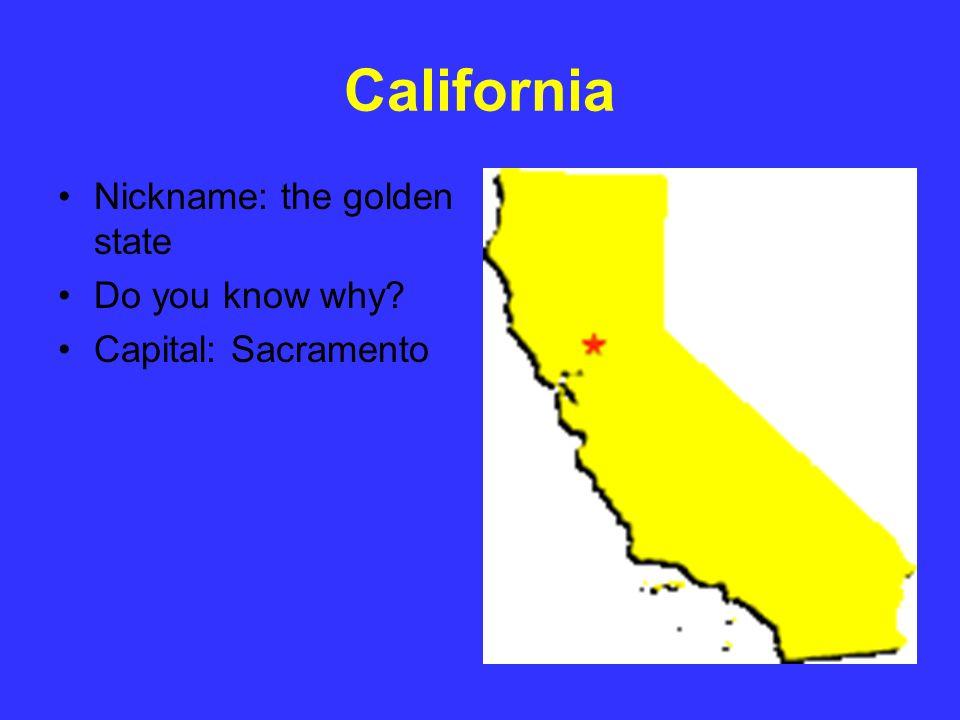 California Nickname: the golden state Do you know why Capital: Sacramento
