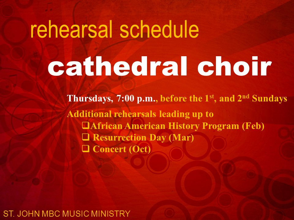 rehearsal schedule cathedral choir Thursdays, 7:00 p.m., before the 1 st, and 2 nd Sundays Additional rehearsals leading up to  African American Hist
