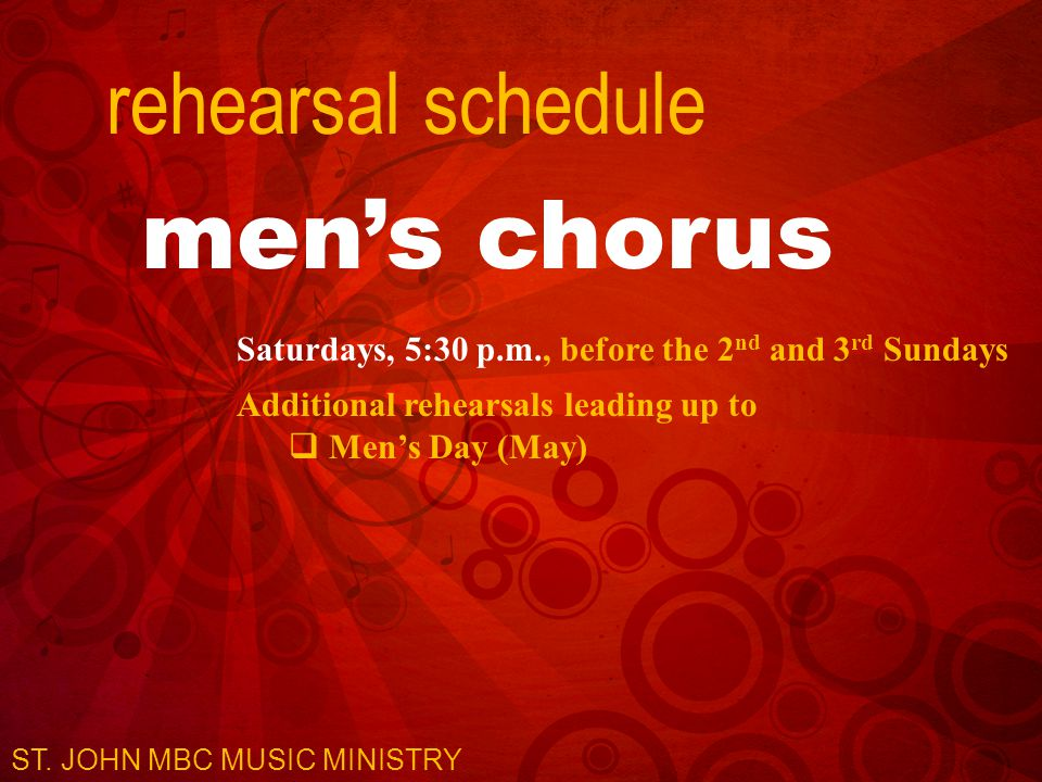 rehearsal schedule men's chorus Saturdays, 5:30 p.m., before the 2 nd and 3 rd Sundays Additional rehearsals leading up to  Men's Day (May) ST. JOHN