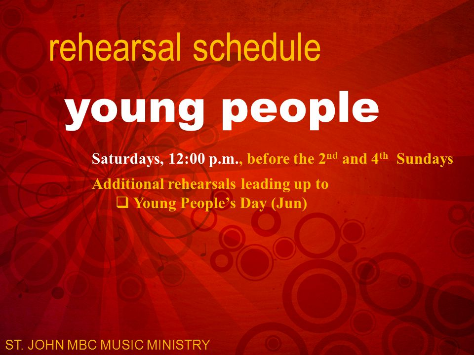 rehearsal schedule young people Saturdays, 12:00 p.m., before the 2 nd and 4 th Sundays Additional rehearsals leading up to  Young People's Day (Jun) ST.