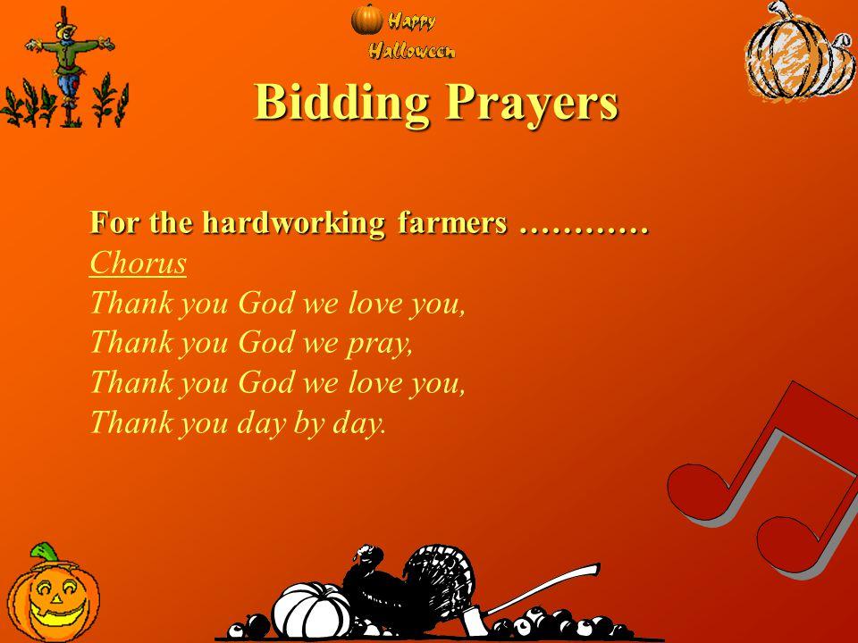 Bidding Prayers For the hardworking farmers ………… Chorus Thank you God we love you, Thank you God we pray, Thank you God we love you, Thank you day by