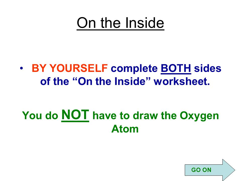 On the Inside BY YOURSELF complete BOTH sides of the On the Inside worksheet.