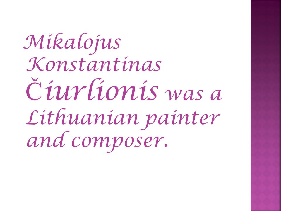Mikalojus Konstantinas Č iurlionis was a Lithuanian painter and composer.