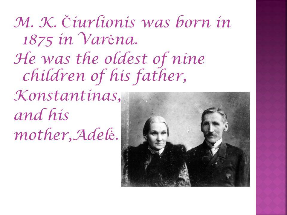 M. K. Č iurlionis was born in 1875 in Var ė na.