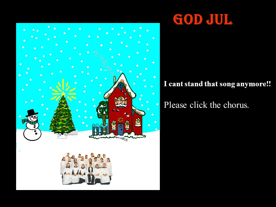 God Jul W.T.F. is that the only Song they know? Click on the sky to get some Christmas spirit.
