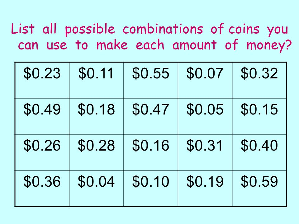 List all possible combinations of coins you can use to make each amount of money.