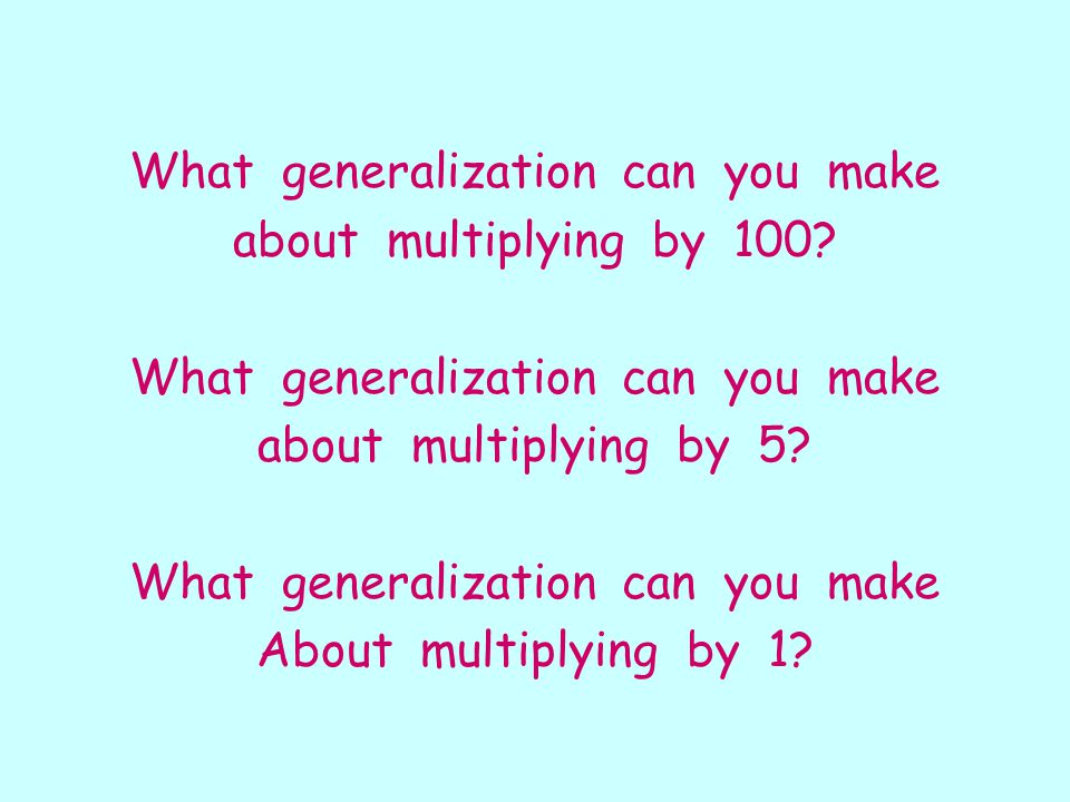 What generalization can you make about multiplying by 100.