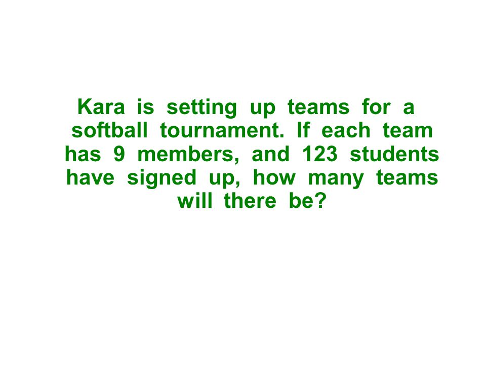 Kara is setting up teams for a softball tournament.