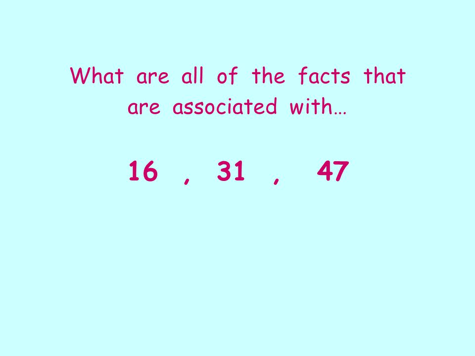What are all of the facts that are associated with… 16, 31, 47