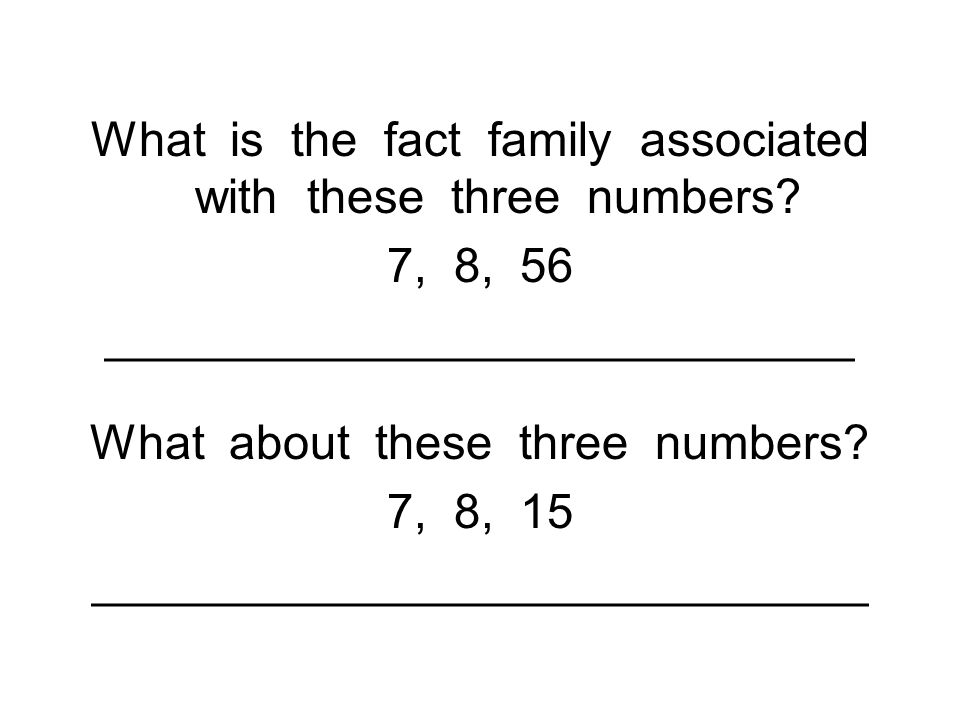 What is the fact family associated with these three numbers.