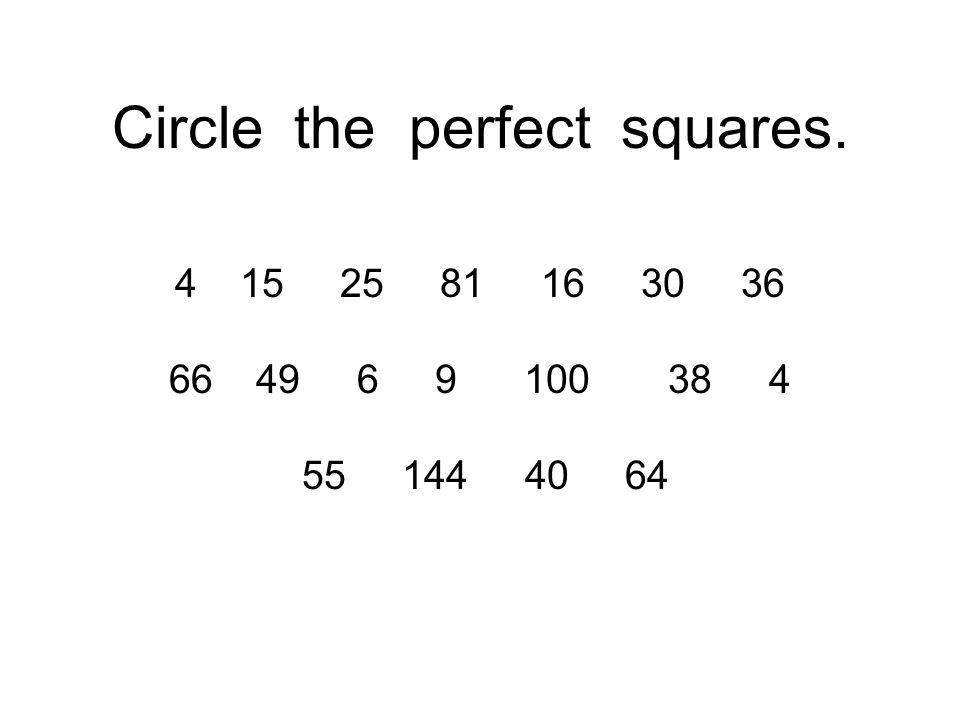 Circle the perfect squares. 4 15 25 81 16 30 36 66 49 6 9 100 38 4 55 144 40 64