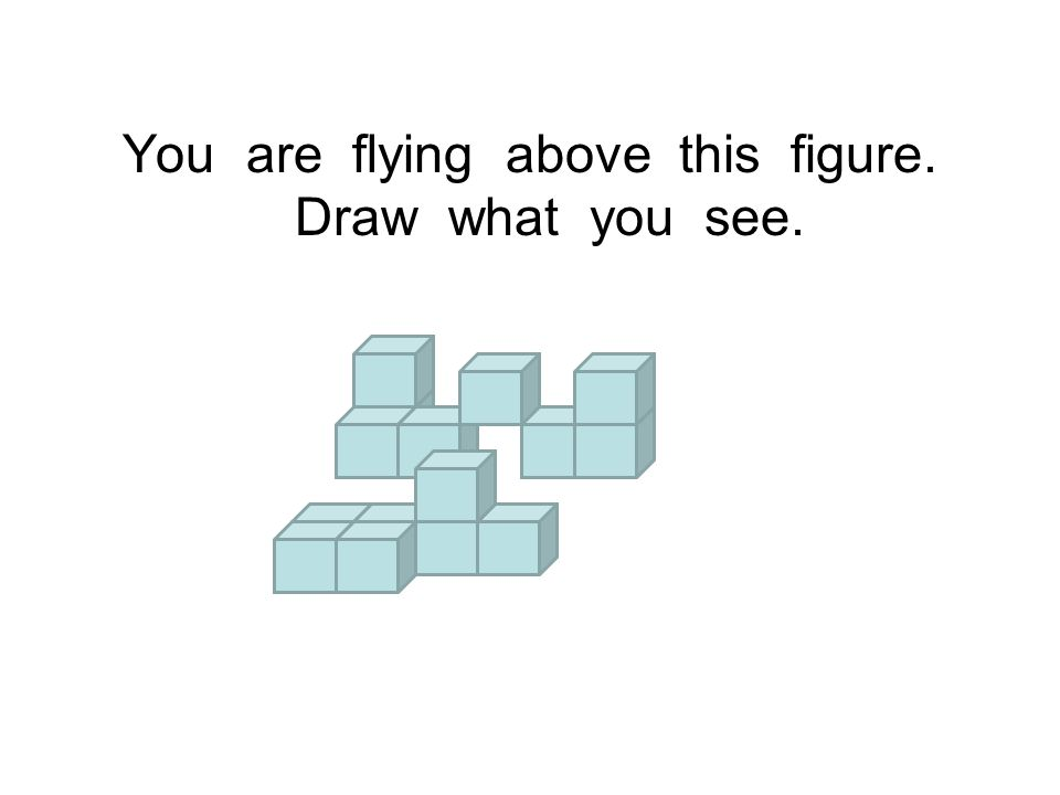 You are flying above this figure. Draw what you see.
