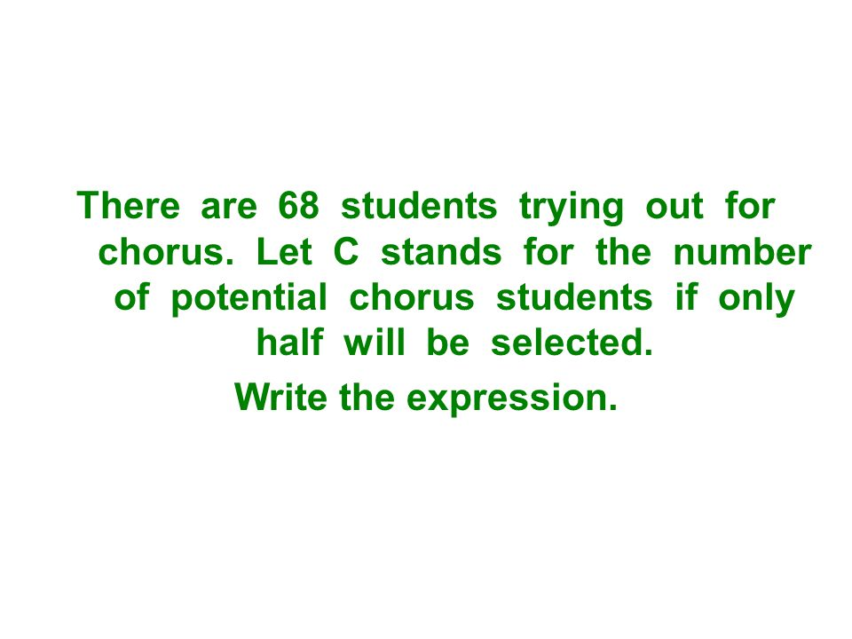 There are 68 students trying out for chorus.