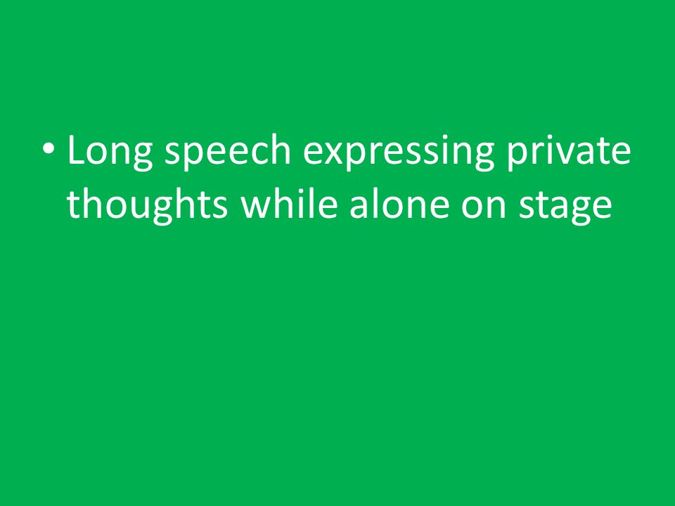 Long speech expressing private thoughts while alone on stage