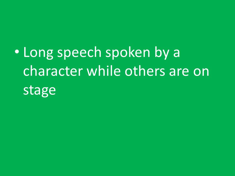 Long speech spoken by a character while others are on stage