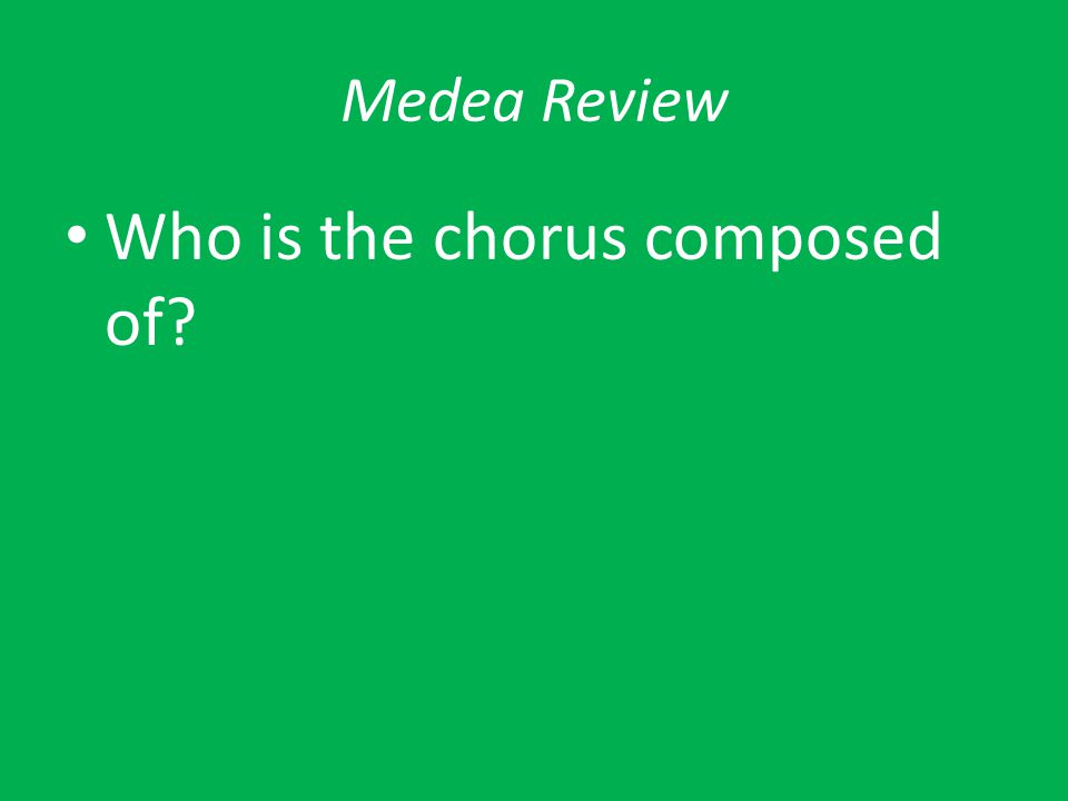 Medea Review Who is the chorus composed of