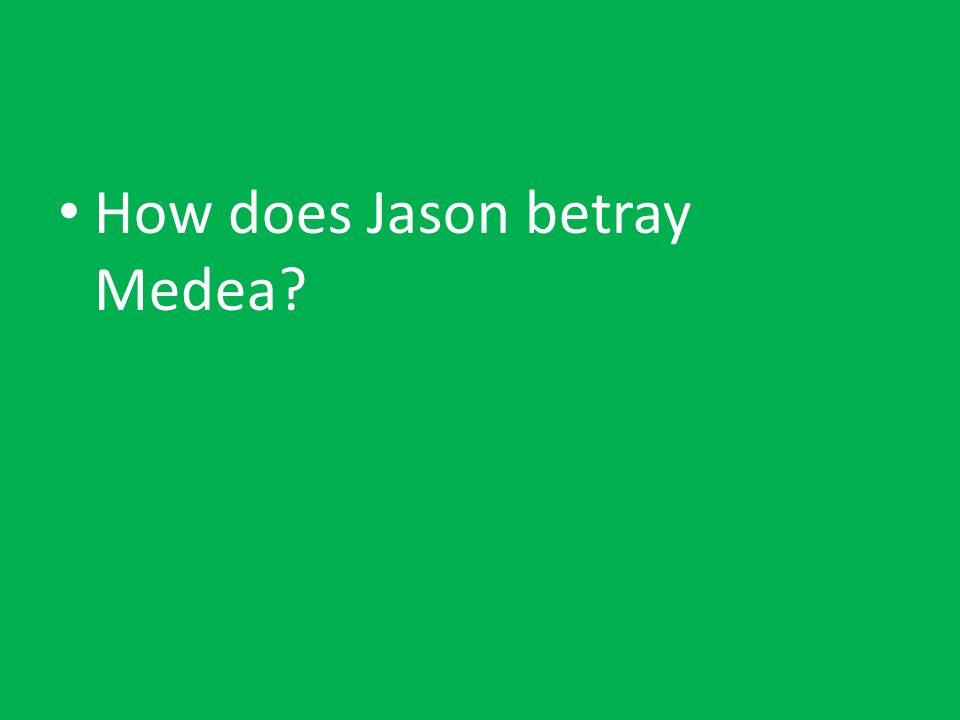 How does Jason betray Medea?