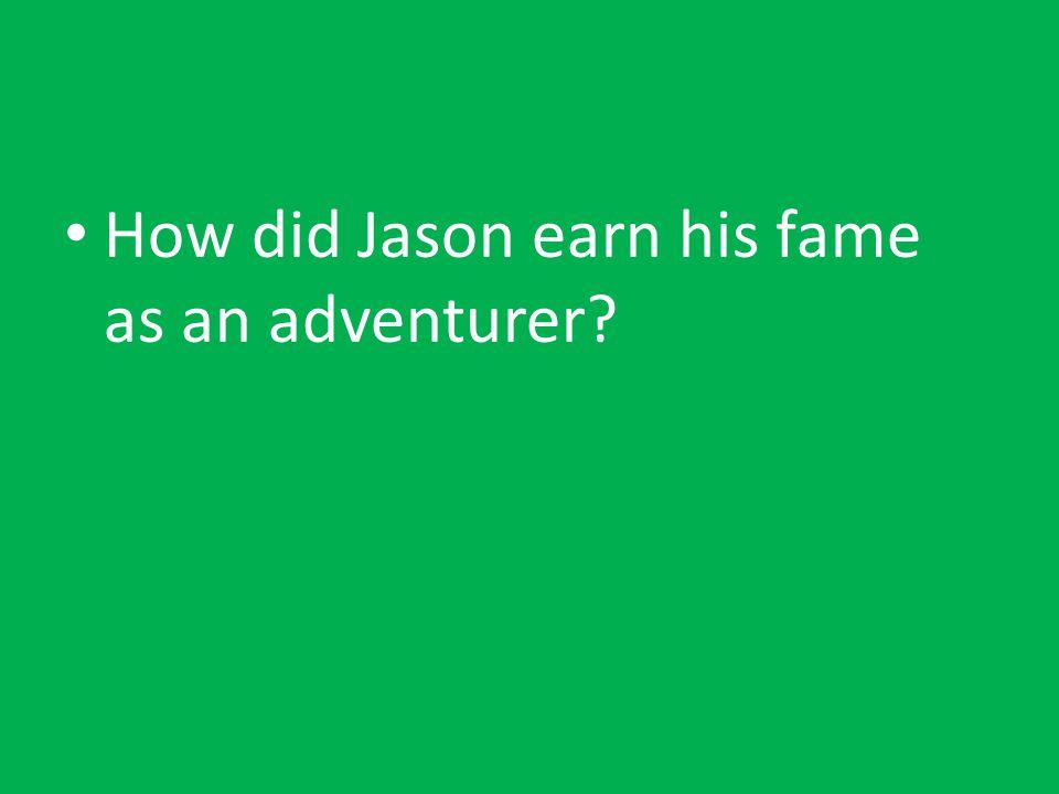 How did Jason earn his fame as an adventurer?