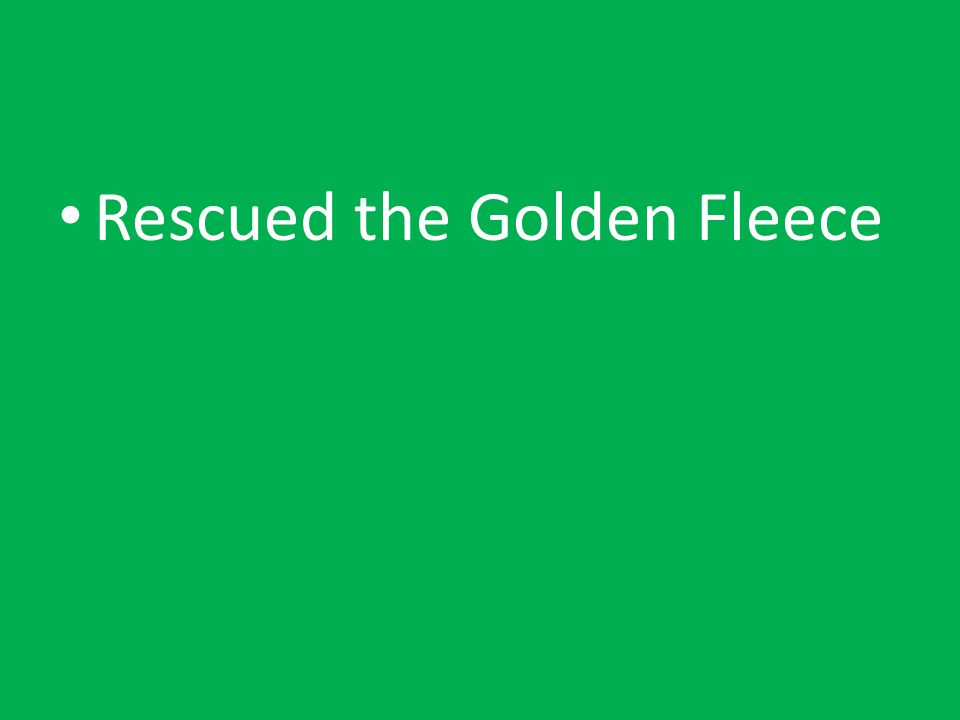 Rescued the Golden Fleece