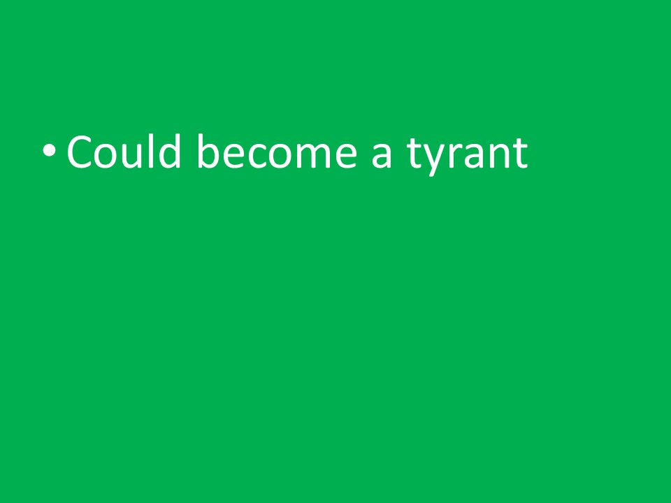 Could become a tyrant