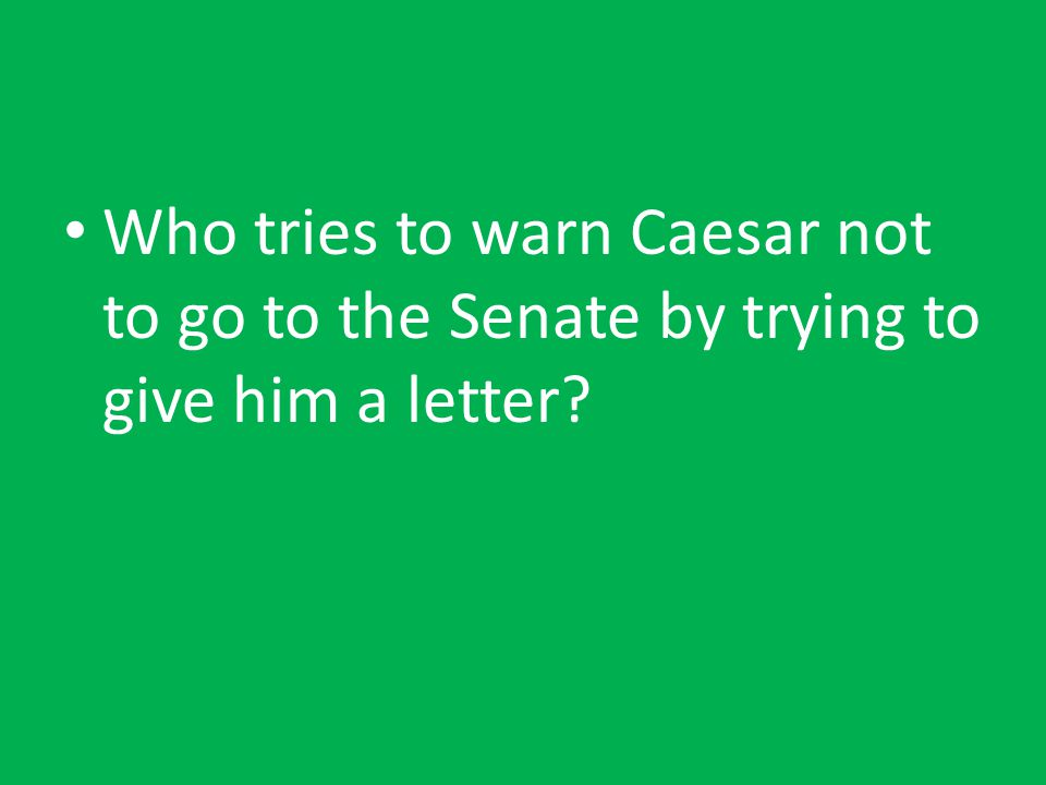 Who tries to warn Caesar not to go to the Senate by trying to give him a letter
