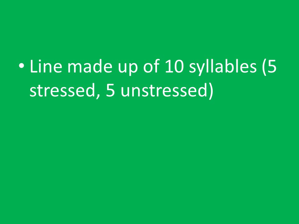 Line made up of 10 syllables (5 stressed, 5 unstressed)