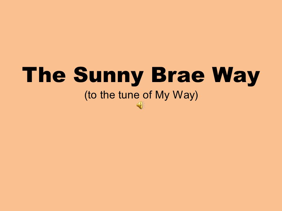 The Sunny Brae Way (to the tune of My Way)