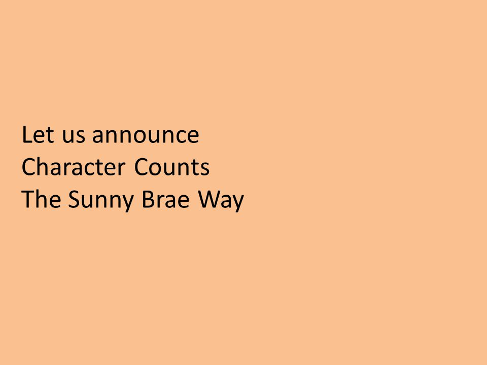 Let us announce Character Counts The Sunny Brae Way