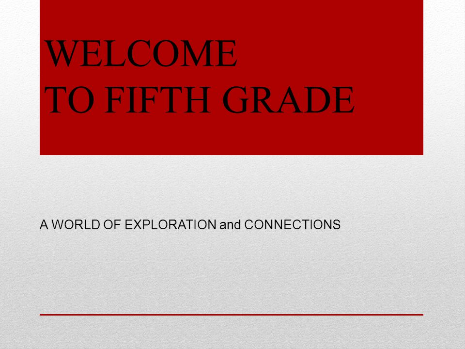 WELCOME TO FIFTH GRADE A WORLD OF EXPLORATION and CONNECTIONS