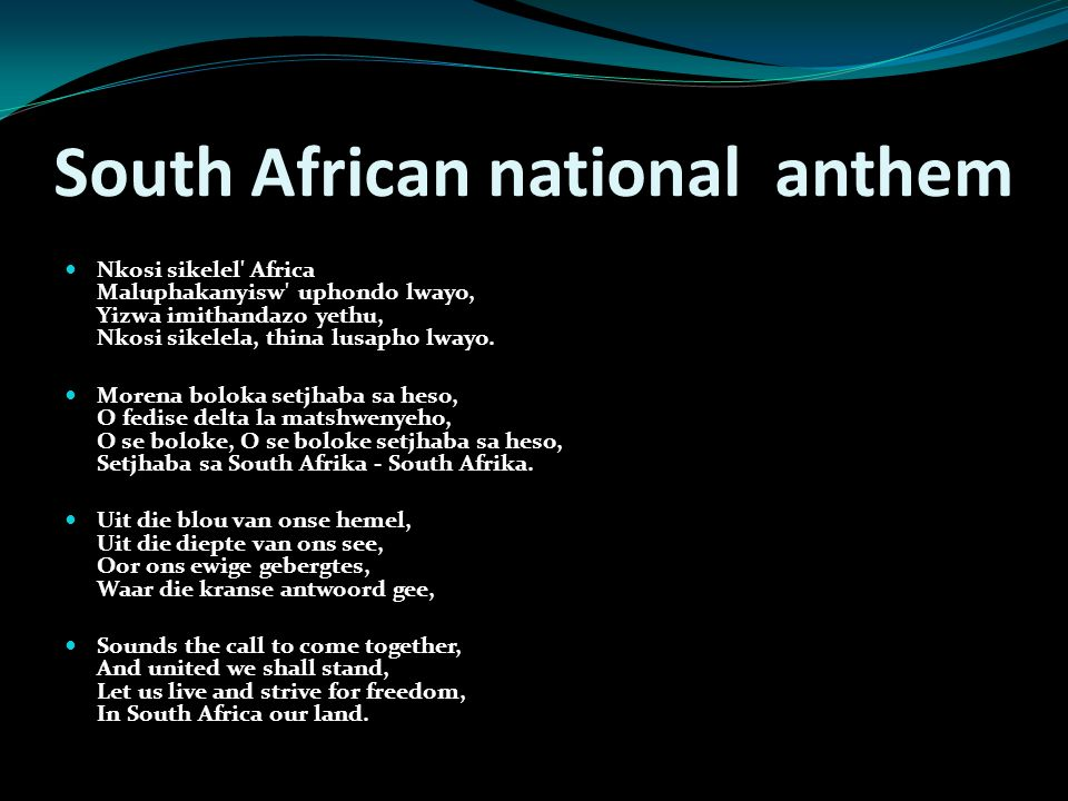 South African national anthem Nkosi sikelel Africa Maluphakanyisw uphondo lwayo, Yizwa imithandazo yethu, Nkosi sikelela, thina lusapho lwayo.