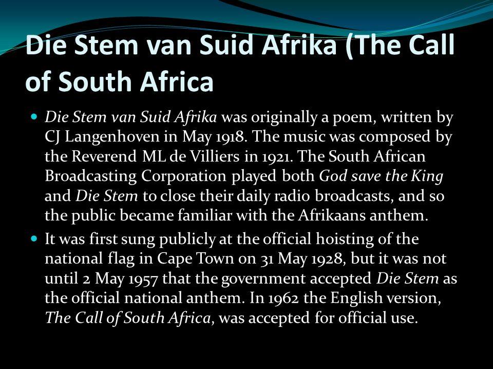 Die Stem van Suid Afrika (The Call of South Africa Die Stem van Suid Afrika was originally a poem, written by CJ Langenhoven in May 1918.