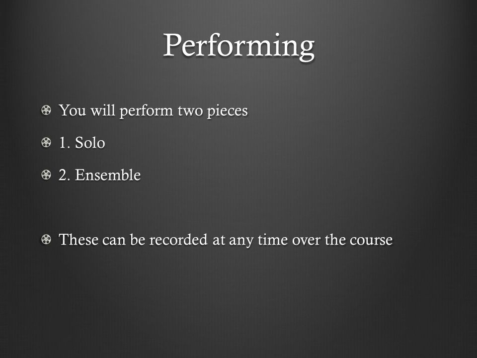 Performing You will perform two pieces 1. Solo 2.