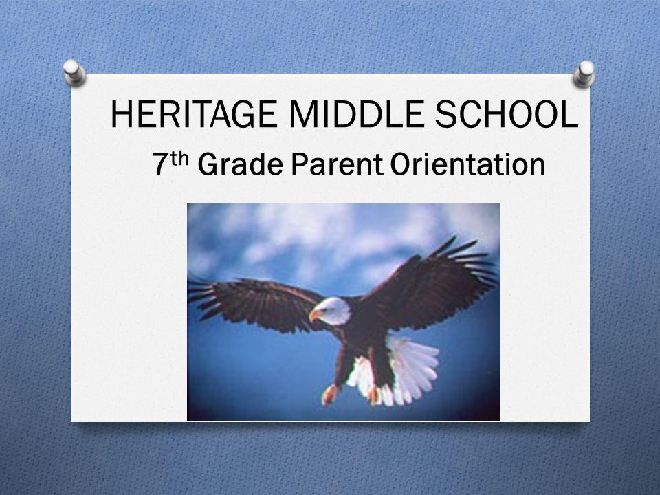 HERITAGE MIDDLE SCHOOL 7 th Grade Parent Orientation