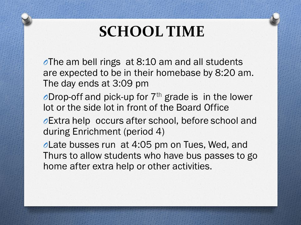 SCHOOL TIME O The am bell rings at 8:10 am and all students are expected to be in their homebase by 8:20 am. The day ends at 3:09 pm O Drop-off and pi