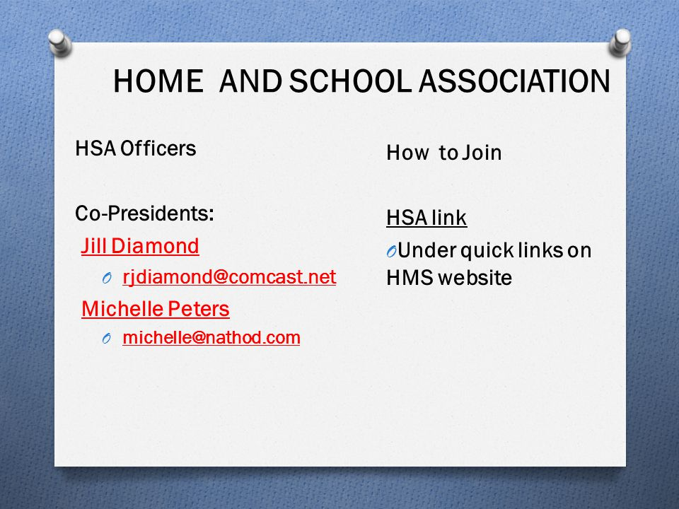 HOME AND SCHOOL ASSOCIATION HSA Officers Co-Presidents: Jill Diamond O rjdiamond@comcast.net Michelle Peters O michelle@nathod.com How to Join HSA lin