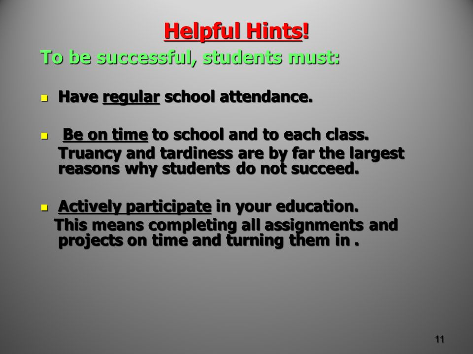 Helpful Hints. To be successful, students must: Have regular school attendance.
