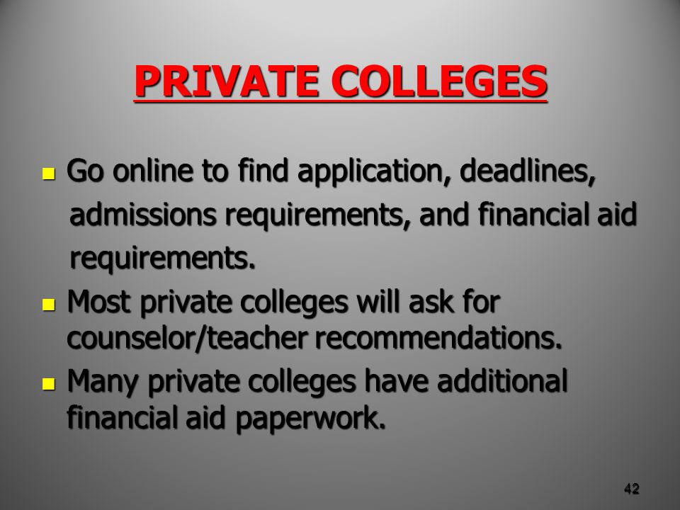 PRIVATE COLLEGES Go online to find application, deadlines, Go online to find application, deadlines, admissions requirements, and financial aid admissions requirements, and financial aid requirements.