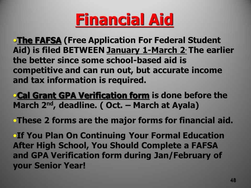 Financial Aid The FAFSAThe FAFSA (Free Application For Federal Student Aid) is filed BETWEEN January 1-March 2.