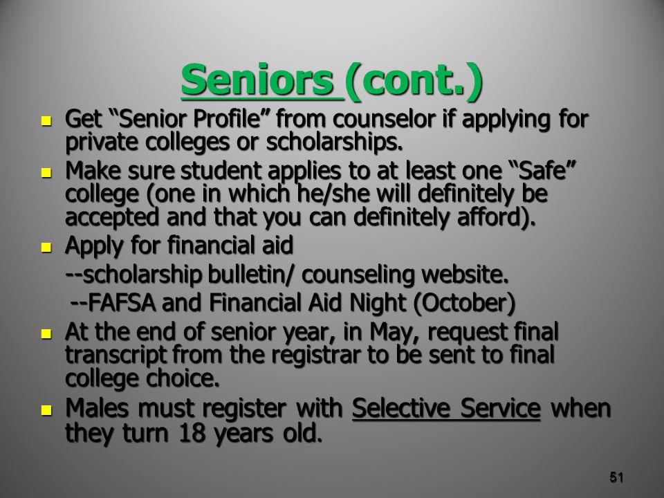 Seniors (cont.) Get Senior Profile from counselor if applying for private colleges or scholarships.