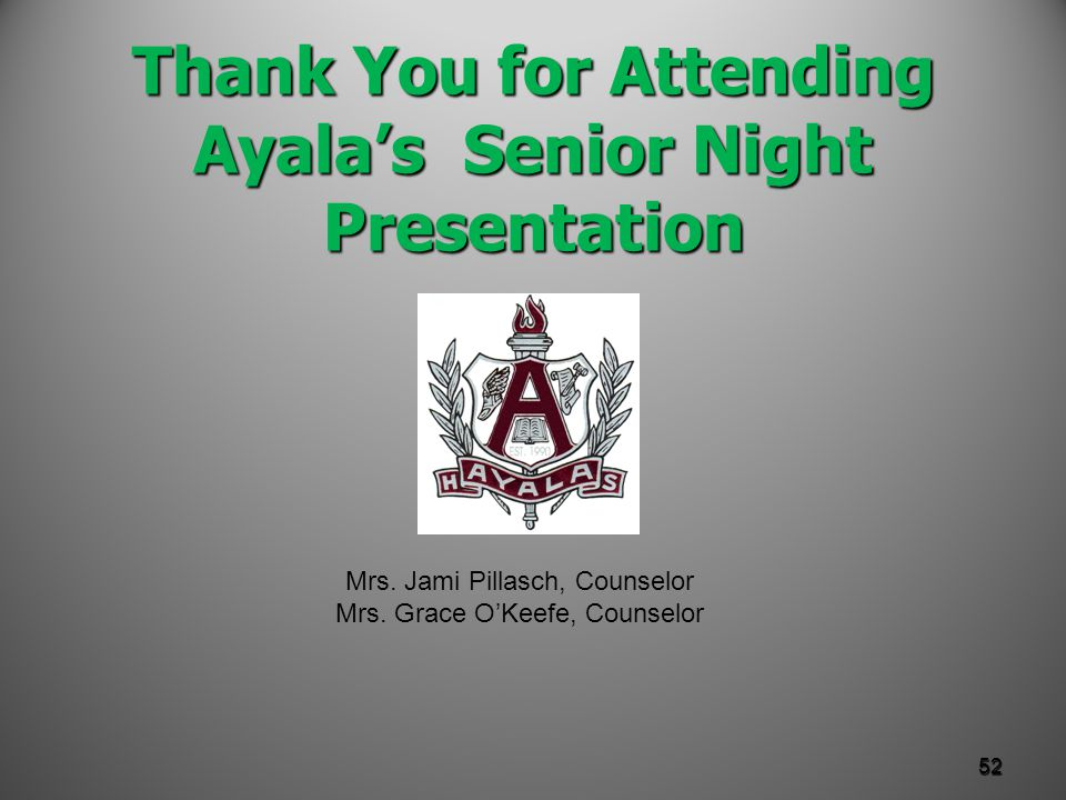 Thank You for Attending Ayala's Senior Night Presentation 52 Mrs.