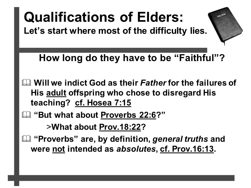 "Qualifications of Elders: Let's start where most of the difficulty lies. How long do they have to be ""Faithful""?  Will we indict God as their Father"