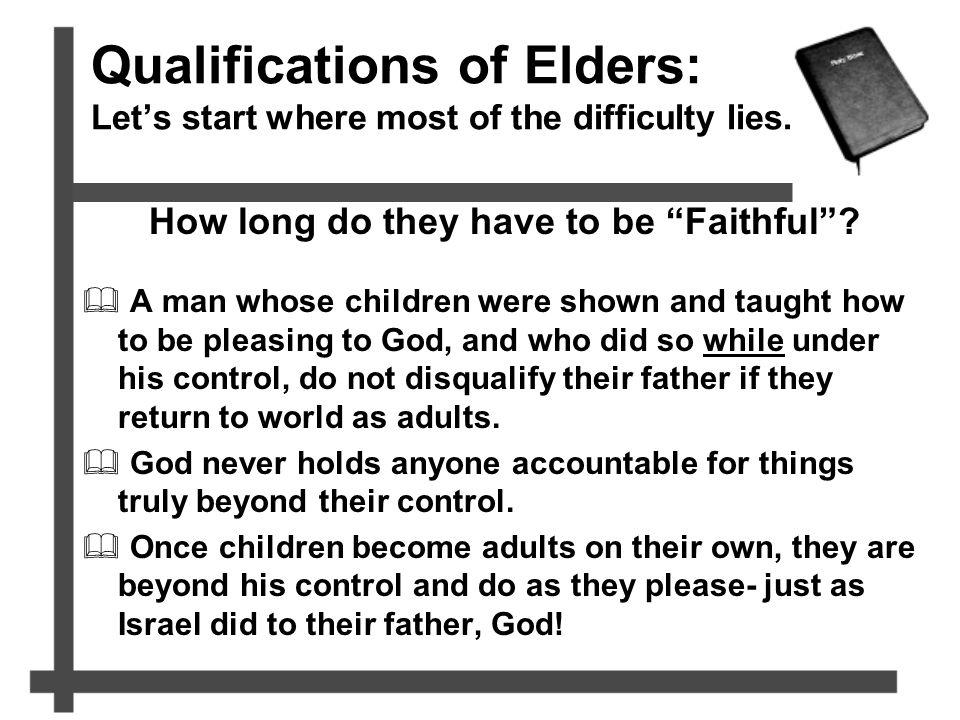 "Qualifications of Elders: Let's start where most of the difficulty lies. How long do they have to be ""Faithful""?  A man whose children were shown and"