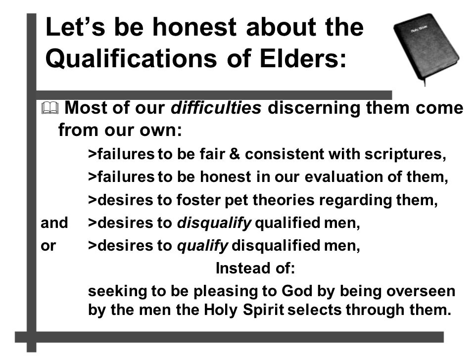 Let's be honest about the Qualifications of Elders:  Most of our difficulties discerning them come from our own: >failures to be fair & consistent wi
