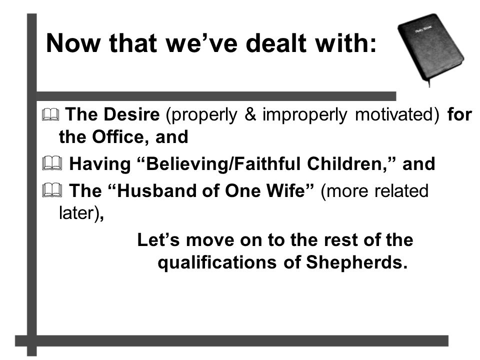 "Now that we've dealt with:  The Desire (properly & improperly motivated) for the Office, and  Having ""Believing/Faithful Children,"" and  The ""Husba"