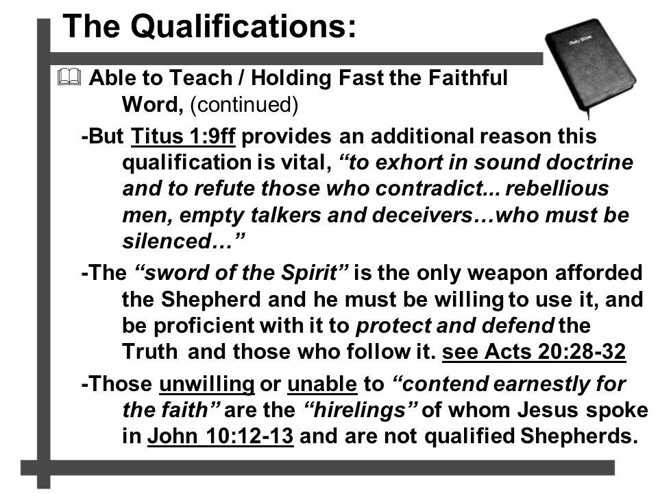 The Qualifications:  Able to Teach / Holding Fast the Faithful Word, (continued) -But Titus 1:9ff provides an additional reason this qualification is