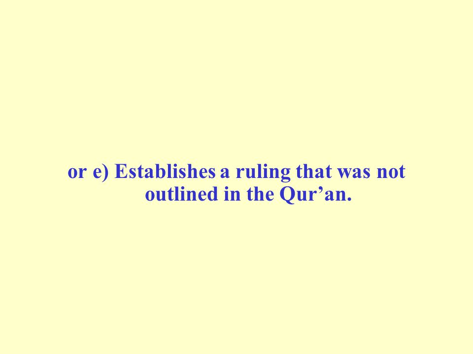or e) Establishes a ruling that was not outlined in the Qur'an.