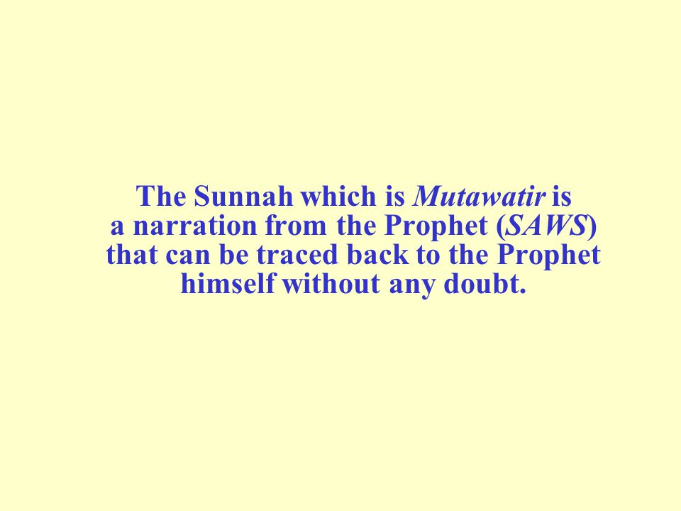 The Sunnah which is Mutawatir is a narration from the Prophet (SAWS) that can be traced back to the Prophet himself without any doubt.