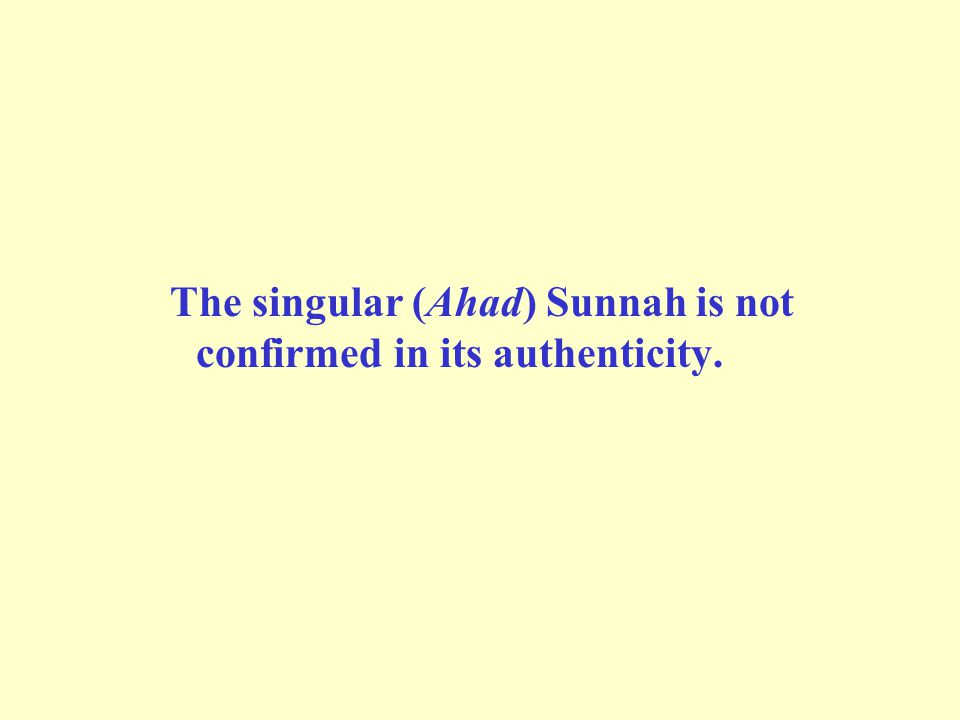 The singular (Ahad) Sunnah is not confirmed in its authenticity.